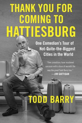 Thank You for Coming to Hattiesburg: One Comedian's Tour of Not-Quite-the-Biggest Cities in the World Cover Image