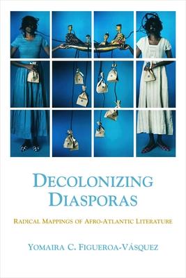 Decolonizing Diasporas: Radical Mappings of Afro-Atlantic Literature Cover Image