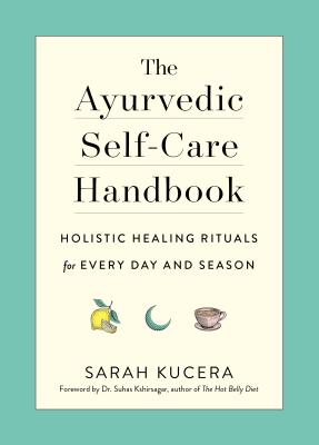The Ayurvedic Self-Care Handbook: Holistic Healing Rituals for Every Day and Season Cover Image