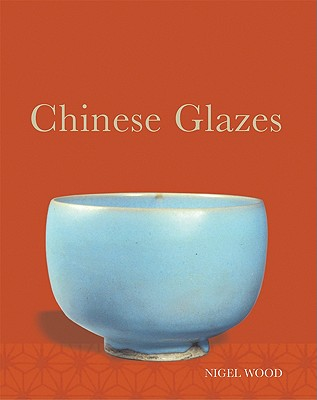 Chinese Glazes: Their Origins, Chemistry, and Recreation Cover Image