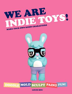 We Are Indie Toys: Make Your Own Resin Characters Cover Image