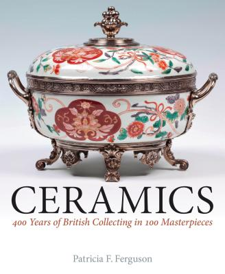 Ceramics: 400 Years of British Collecting in 100 Masterpieces (National Trust Series) Cover Image