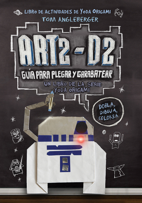 Art2-D2. Guia Para Plegar y Garabatear = Art2-D2's Guide to Folding and Doodling Cover Image