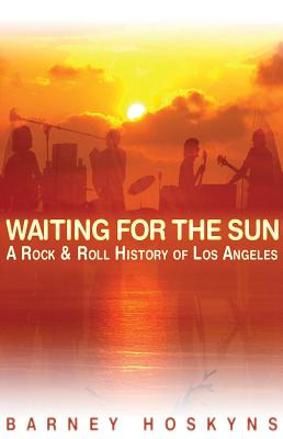 Waiting for the Sun: A Rock & Roll History of Los Angeles Cover Image
