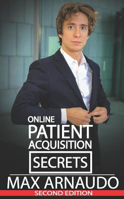 Online Patient Acquisition Secrets: How to Double Your Patients Online - Including How We Generated Millions of $ in Treatments Sold for Our Clients: Cover Image