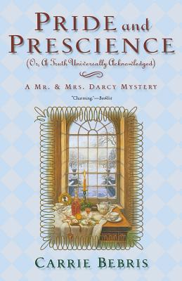 Pride and Prescience: Or, A Truth Universally Acknowledged (Mr. and Mrs. Darcy Mysteries #1) Cover Image