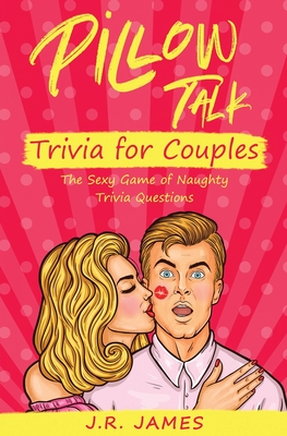 Pillow Talk Trivia for Couples: The Sexy Game of Naughty Trivia Questions Cover Image