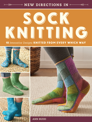 New Directions in Sock Knitting: 18 Innovative Designs Knitted from Every Which Way Cover Image