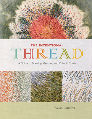 The Intentional Thread: A Guide to Drawing, Gesture, and Color in Stitch Cover Image