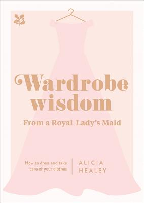 Wardrobe Wisdom from a Royal Lady's Maid: How to Dress and Take Care of Your Clothes Cover Image