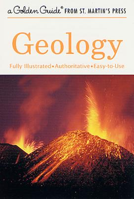 Geology: A Fully Illustrated, Authoritative and Easy-to-Use Guide (A Golden Guide from St. Martin's Press) Cover Image