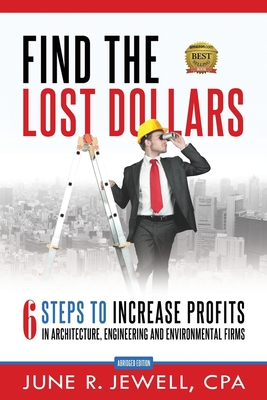 Find the Lost Dollars: 6 Steps to Increase Profits in Architecture, Engineering and Environmental Firms - Abridged Version Cover Image