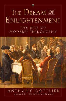 The Dream of Enlightenment: The Rise of Modern Philosophy Cover Image