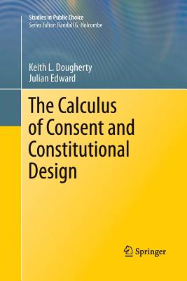 The Calculus of Consent and Constitutional Design (Studies in Public Choice #20) Cover Image