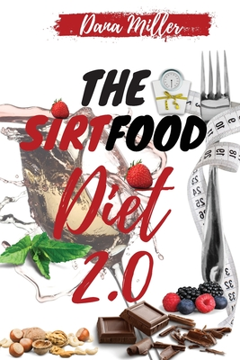 The Sirtfood Diet 2.0: The Essential Sirtfood Diet That Shocked the Celebrity's World. The Revolutionary Plan to Activate Your Skinny Gene to Cover Image