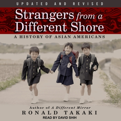 Strangers from a Different Shore Lib/E: A History of Asian Americans Cover Image
