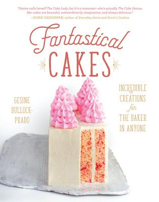 Fantastical Cakes: Incredible Creations for the Baker in Anyone Cover Image