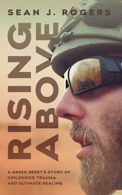 Rising Above: A Green Beret's Story of Childhood Trauma and Ultimate Healing Cover Image