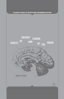 Ghosts of Theatre and Cinema in the Brain (Palgrave Studies in Theatre and Performance History) Cover Image