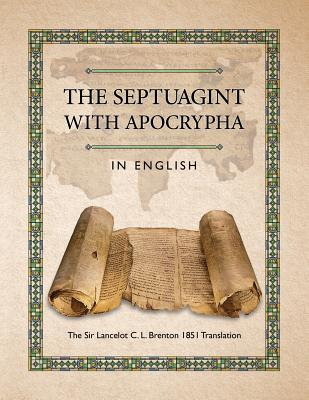 The Septuagint with Apocrypha in English: The Sir Lancelot C. L. Brenton 1851 Translation Cover Image