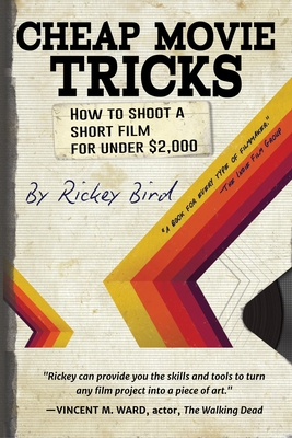 Cheap Movie Tricks: How to Shoot a Short Film for Under $2,000 (Amateur Movie & Video Production, for Fans of the Filmmaker's Handbook) Cover Image
