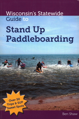 Wisconsins Statewide Guide to Stand Up Paddleboarding Cover Image