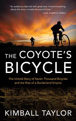 The Coyote's Bicycle: The Untold Story of Seven Thousand Bicycles and the Rise of a Borderland Empire Cover Image