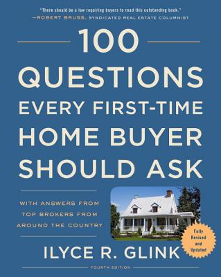 100 Questions Every First-Time Home Buyer Should Ask, Fourth Edition: With Answers from Top Brokers from Around the Country Cover Image