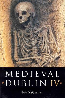 Medieval Dublin IV: Proceedings of the Friends of Medieval Dublin Symposium 2002 Cover Image