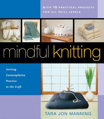Mindful Knitting: Inviting Contemplative Practice to the Craft Cover Image