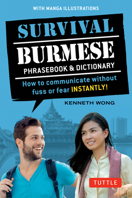 Survival Burmese Phrasebook & Dictionary: How to Communicate Without Fuss or Fear Instantly! (Manga Illustrations) Cover Image