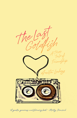 The Last Goldfish: A True Tale of Friendship Cover Image