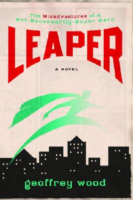 Leaper: The Misadventures of a Not-Necessarily-Super Hero Cover Image