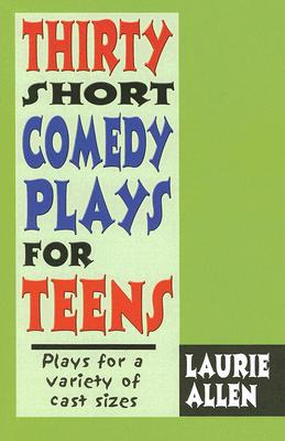 Thirty Short Comedy Plays for Teens: Plays for a Variety of Cast Sizes Cover Image