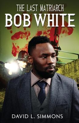 The Last Matriarch: Bob White Cover Image