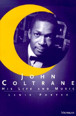 John Coltrane: His Life and Music (The Michigan American Music Series) Cover Image