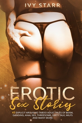 Erotic Sex Stories Collection: 43 Explicit Arousing Taboo Adult Tales of BDSM, Ganging, Anal Sex, Threesome, Dirty Talk, MILFs and Many More Cover Image