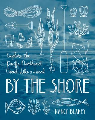 By the Shore: Explore the Pacific Northwest Coast Like a Local Cover Image