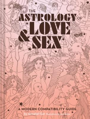 The Astrology of Love & Sex: A Modern Compatibility Guide (Zodiac Signs Book, Birthday and Relationship Astrology Book) Cover Image