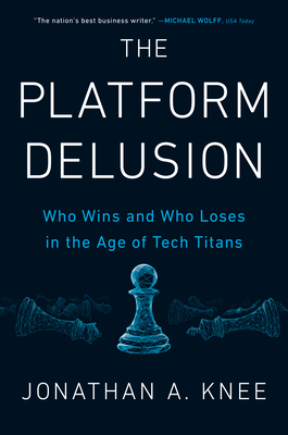 The Platform Delusion: Who Wins and Who Loses in the Age of Tech Titans Cover Image