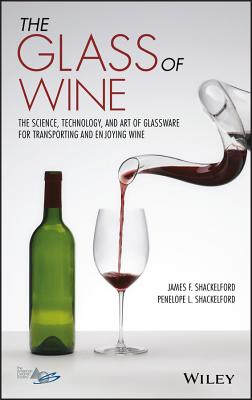 The Glass of Wine: The Science, Technology, and Art of Glassware for Transporting and Enjoying Wine Cover Image