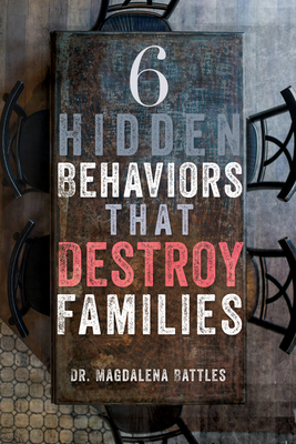 6 Hidden Behaviors That Destroy Families: Strategies for Healthier and More Loving Relationships Cover Image