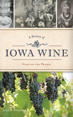 A History of Iowa Wine: Vines on the Prairie (American Palate) Cover Image