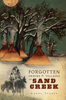 The Forgotten Heroes & Villains of Sand Creek Cover Image