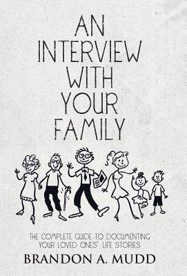An Interview with Your Family: The Complete Guide to Documenting Your Loved Ones' Life Stories Cover Image