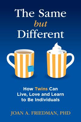 The Same But Different: How Twins Can Live, Love, and Learn to Be Individuals Cover Image