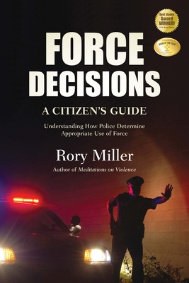 Force Decisions: A Citizen's Guide to Understanding How Police Determine Appropriate Use of Force Cover Image