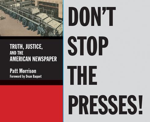 Don't Stop the Presses: Truth, Justice, and the American Newspaper Cover Image