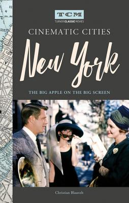 Turner Classic Movies Cinematic Cities: New York: The Big Apple on the Big Screen Cover Image