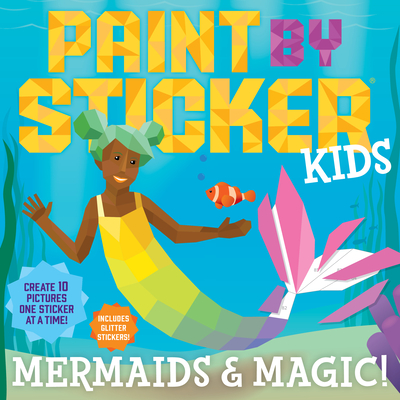 Paint by Sticker Kids: Mermaids & Magic!: Create 10 Pictures One Sticker at a Time! Includes Glitter Stickers Cover Image